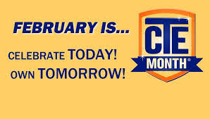 February is Career and Technical Education (CTE) Month! The motto is Celebrate today and Own tomorrow!