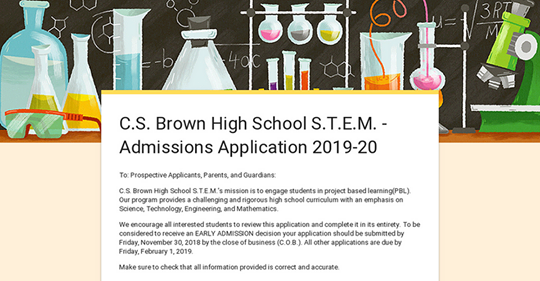 CS Brown High School STEM 2018-2019 registration MAil or fax applicaions by November 30 for early decisions or February 1, 2019.
